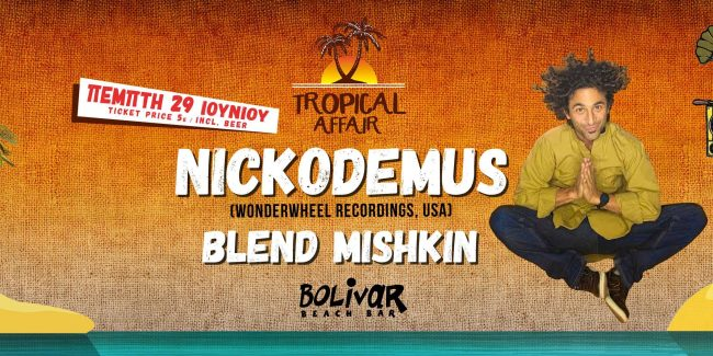 Tropical Affair Ι Nickodemus Ι Blend Mishκin I Thu 29 June