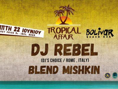 Tropical Affair Ι Dj Rebel Ι Blend Mishκin I Thu 22 June