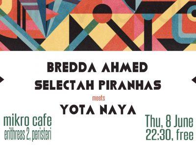 Bredda Ahmed, Piranhas & Yota Naya