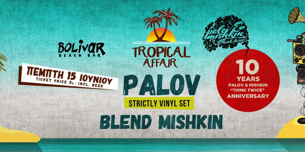 Tropical Affair Ι Palov Ι Blend Mishκin I Thu 15 June I Bolivar Palov & Mishkin
