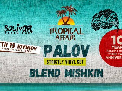 Tropical Affair Ι Palov Ι Blend Mishκin I Thu 15 June I Bolivar Palov & Mishkin