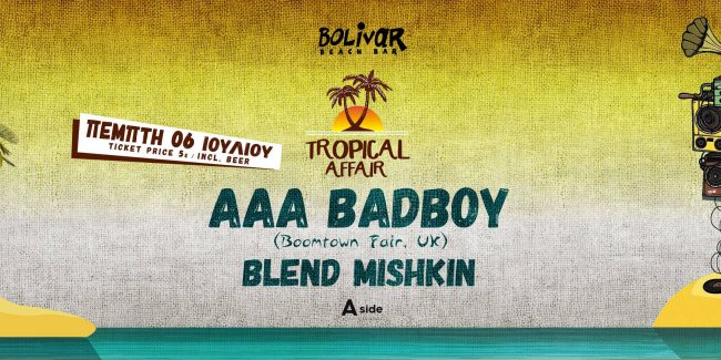 Tropical Affair Ι ΑΑΑ Badboy Ι Blend Mishkin I Thu 6 July