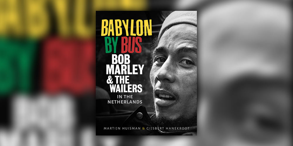 Babylon By Bus: Bob Marley & The Wailers in The Netherlands