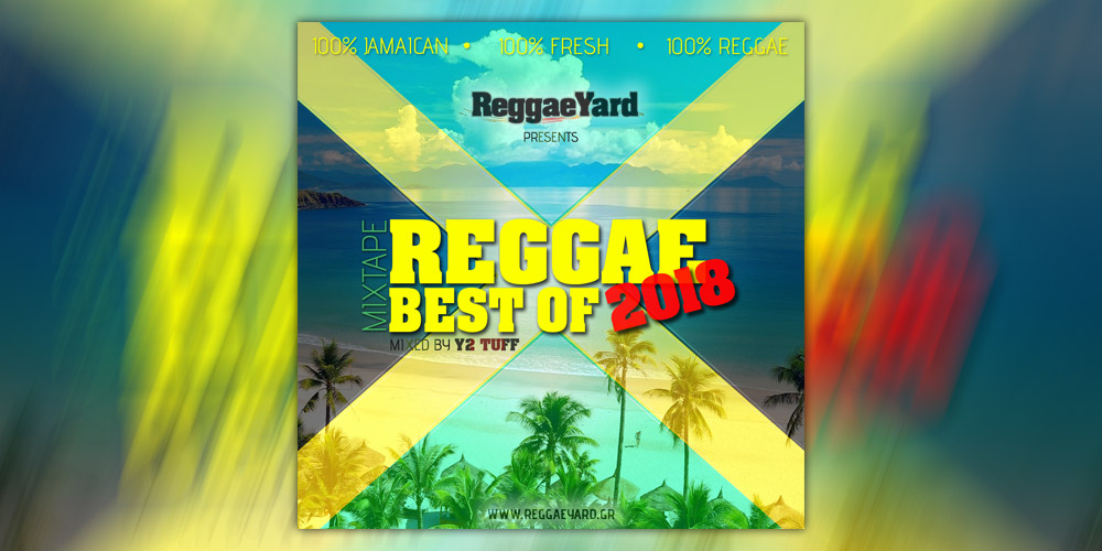 Reggae Best Of 2018 - ReggaeYard.gr (mixed by Y2 Tuff)